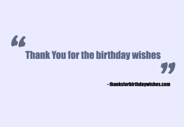Best thank you reply for birthday wishes thank you thank you quotes for birthday wishes are always special and wonderful when you send over such messages to all your loved ones you must make sure that the m4hsunfo