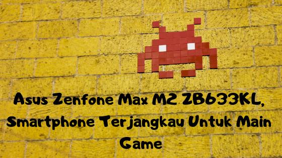 Asus Zenfone Max M2 ZB633KL, Smartphone Terjangkau Untuk Main Game