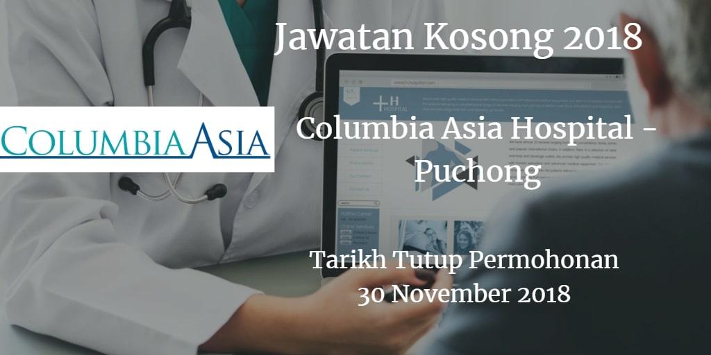 Jawatan Kosong Columbia Asia Hospital - Puchong  30 November 2018