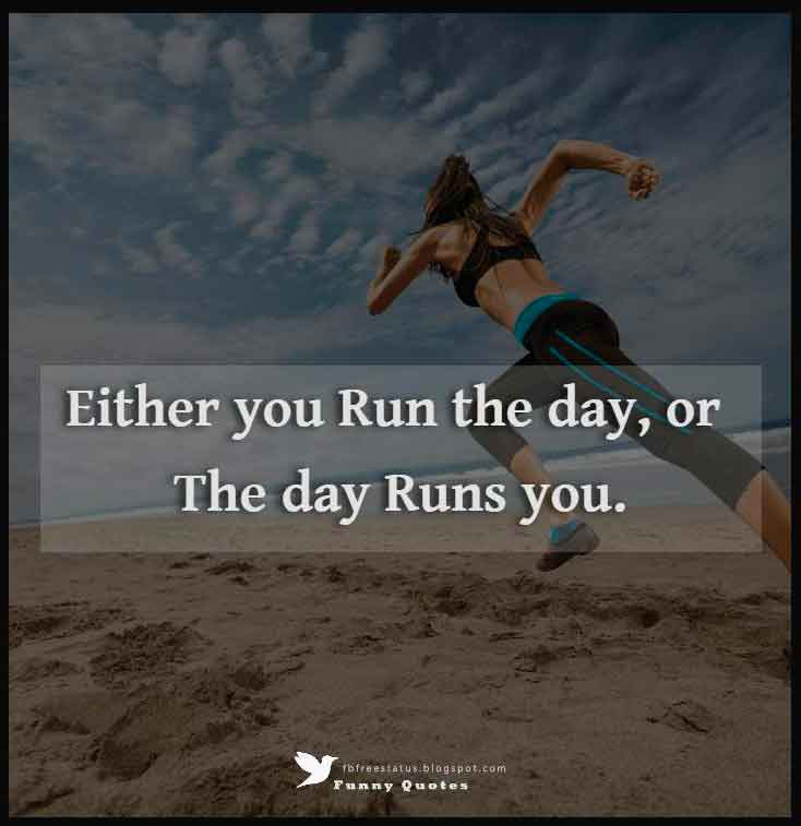 """Either you run the day, or the day runs you."" – Jim Rohn"