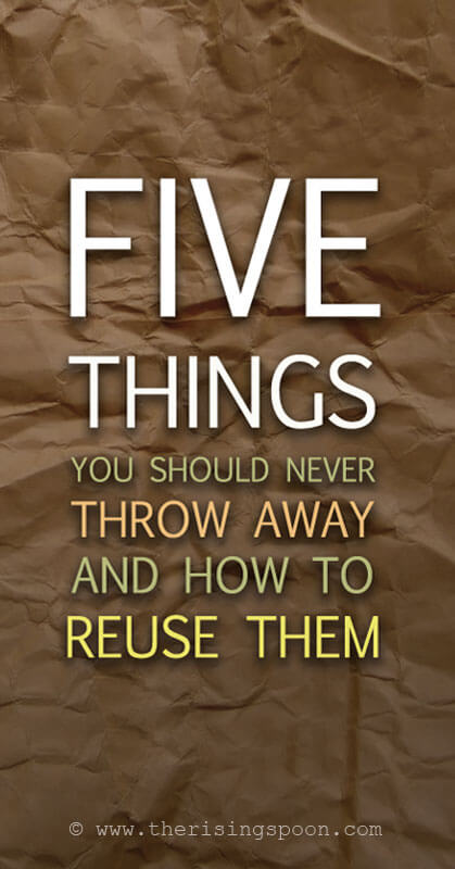 Upcycling Ideas: Five Things You Should Never Throw Away & How to Reuse Them
