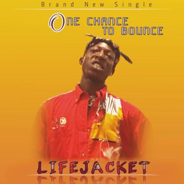 [BangHitz] 9ja Music - LifeJackect – ONE CHANCE TO BOUNCE