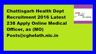 Chattisgarh Health Dept Recruitment 2016 Latest 238 Apply Online Medical Officer, as (MO) Posts@cghelath.nic.in