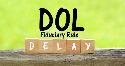 The Official Delay of the DOL Fiduciary Rule – Now What Happens?