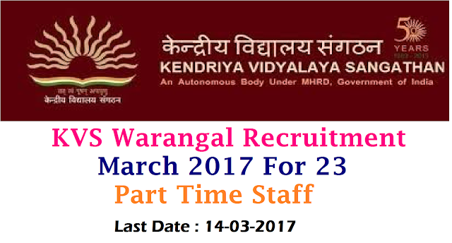 KVS Warangal recruitment| Kendriya Vidyalaya Teaching ,Non-Teaching Posts 2017 |Kendriya Vidyalaya warangal Teaching and Non Teaching posts last date 14-03-2017 | Kendriya Vidyalaya SangathanKVS is an autuonomous organization under the Ministry of Human Resource Development Government of India| Recruitment of Part time contract basis staff at KVS Warangal | Recruitment Teaching ,Non-Teaching Posts at Kendriya Vidyalaya Sangathan KVS 2017/2017/03/MHRD-KVS-kendriya-vidyalaya-sangathan-t-warangal-recruitment-notification-2017-for-tteaching-non-teaching-posts-eligibility-criteria-download.html