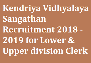Kendriya Vidhyalaya Sangathan Recruitment 2018 - 2019 for Lower & Upper division Clerk