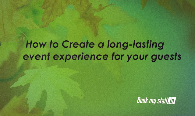 How to Create a long-lasting  event experience for your guests