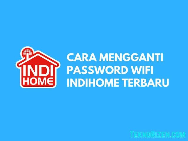 Cara Mengganti Password WiFi Indihome Dengan Mudah
