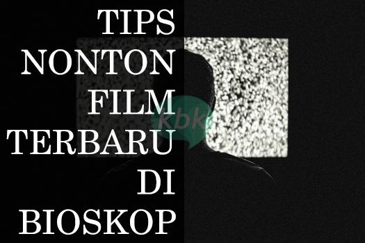 CARA MENONTON FILM BIOSKOP BAGI PEMULA