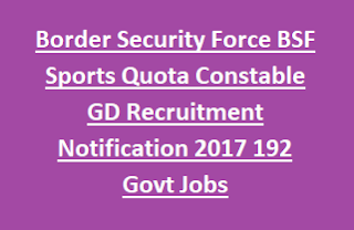 Border Security Force BSF Sports Quota Constable GD Recruitment Notification 2017 192 Govt Jobs