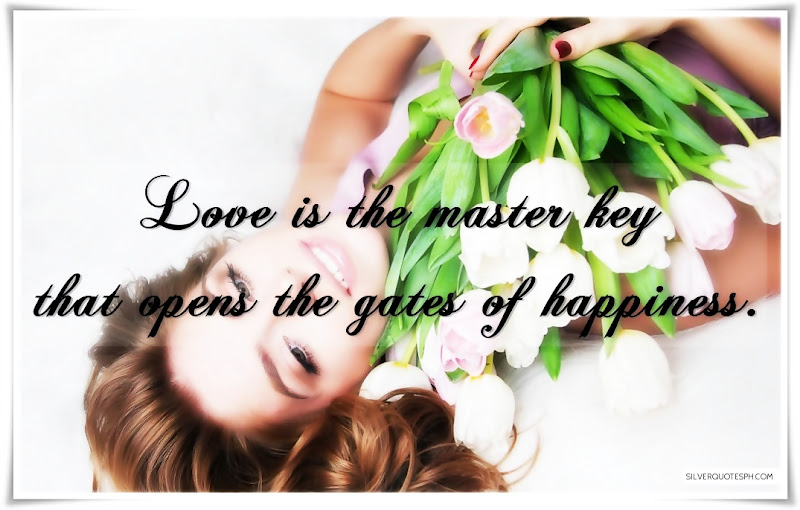 Love Is The Master Key That Opens The Gates Of Happiness, Picture Quotes, Love Quotes, Sad Quotes, Sweet Quotes, Birthday Quotes, Friendship Quotes, Inspirational Quotes, Tagalog Quotes