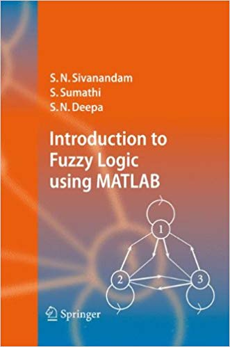 Introduction to Fuzzy Logic using MATLAB by S N  Sivanandam