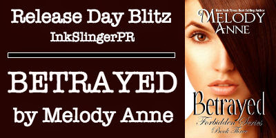 Cesya MaRae Cuono, Author: Release Day Blitz: Betrayed (Forbidden #3) by Melody Anne @InkSlingerPR @authmelodyanne