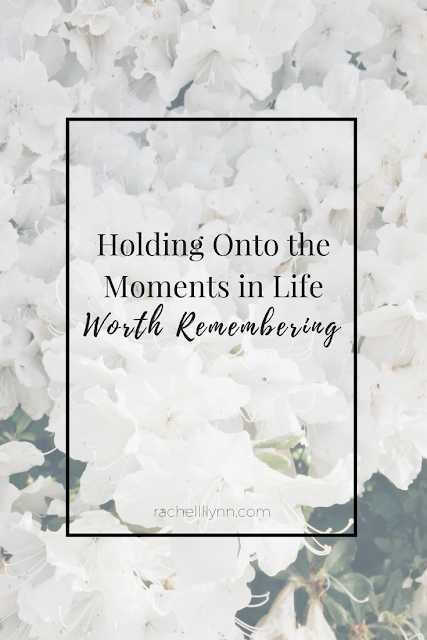 Holding Onto the Moments in Life Worth Remembering