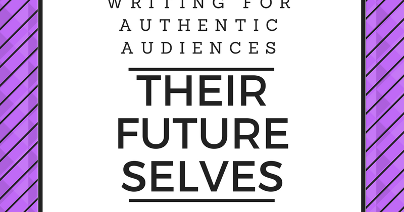Students Writing for an Authentic Audience: Their Future Selves