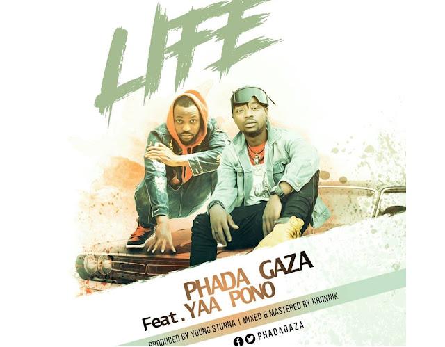 Phada Gaza ft. Yaa Pono – Life (Prod. by StunnaBeat)