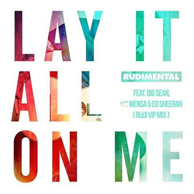 Rudimental - Lay It All On Me (Remix) (Feat. Big Sean, Vic Mensa & Ed Sheeran)