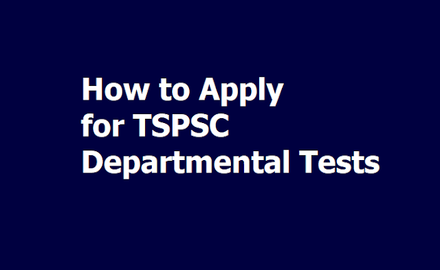 How to Apply, Pay Fee Payment for TSPSC Departmental Tests 2019-2020