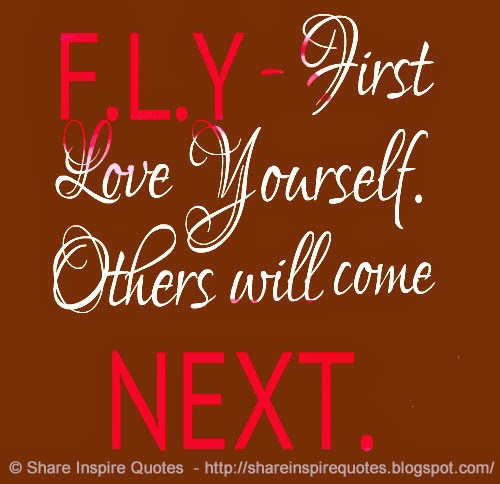 F L Y First Love Yourself Others Will Come Next Share Inspire Quotes