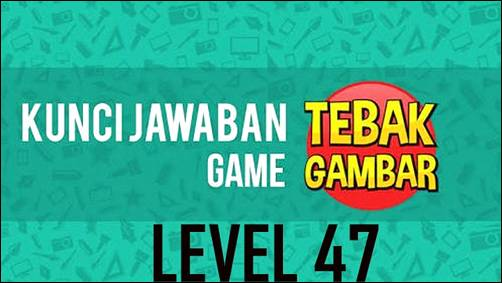 jawaban tebak gambar level 47