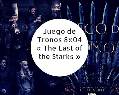 Juego de Tronos 8x04 « The Last of the Starks »