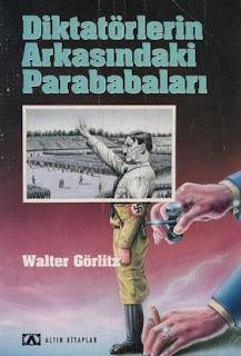 Walter Görlitz - Diktatörlerin Arkasındaki Parababaları