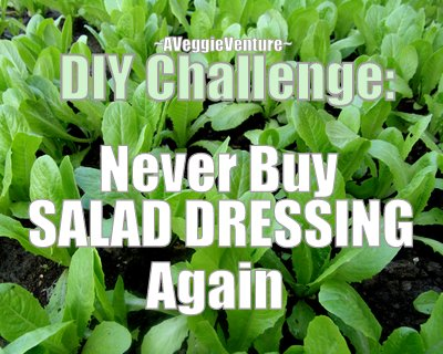 Never Buy Salad Dressing Again, a personal challenge ♥ AVeggieVenture.com.