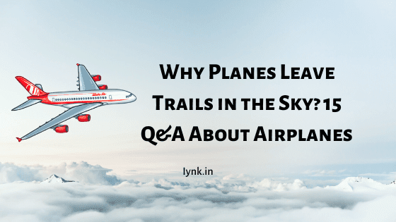 Why Planes Leave Trails in the Sky? 15 Q&A About Airplanes