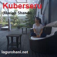 Download Lagu Rohani Kuberseru (Mariah Shandi)
