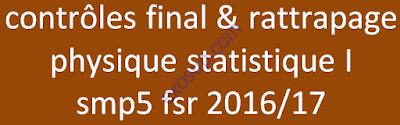 contrôles final & rattrapage physique statistique I smp5 fsr 2016/17