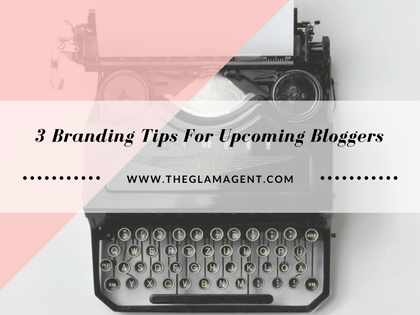 3 Branding Tips For Upcoming Bloggers/Influencers