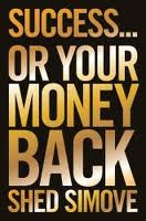 Book Review ~ Success or Your Money Back by Shed Simove