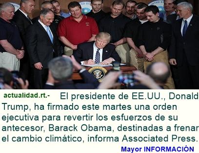 Trump firma orden ejecutiva para revertir los esfuerzos en el cambio climático de Obama.