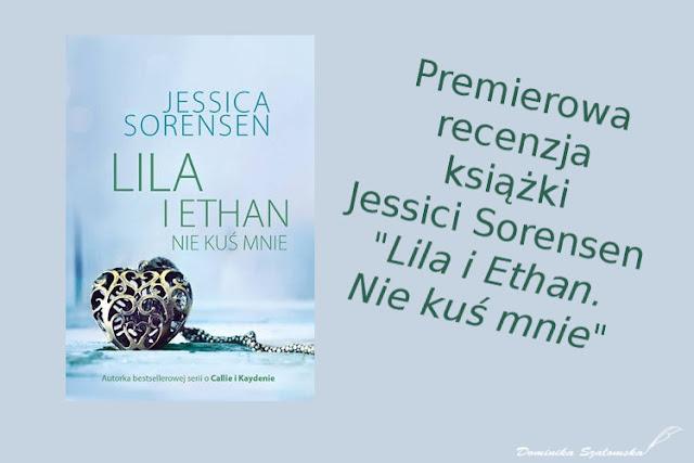 """#176 [PREMIEROWA] RECENZJA KSIĄŻKI """"LILA I ETHAN. NIE KUŚ MNIE"""" JESSICA SORENSEN! - PATRONAT"""