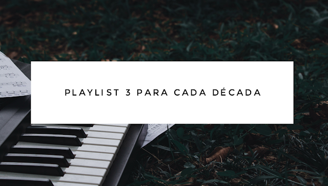 Playlist - 3 para cada década