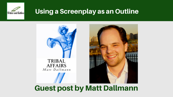 Using a Screenplay as an Outline, guest post by Matt Dallmann @iReadBookTours