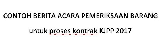 Contoh Berita Acara Pemeriksaan Barang Untuk Kontrak Kjpp