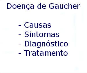 Doença de Gaucher causas sintomas diagnóstico tratamento prevenção riscos complicações