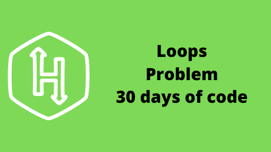 Loops Problem solution 30 days of code HackerRank