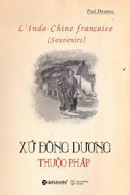 'Xứ Đông Dương': Phía sau lịch sử Việt Nam