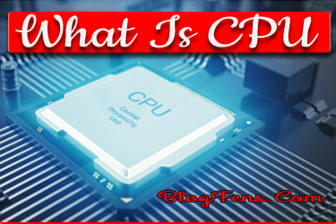 """What Is A """"CPU""""?Complete Information"""