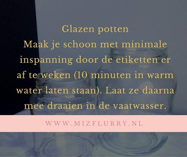Glazen potten Maak je schoon met minimale inspanning door de etiketten er af te weken (10 minuten in warm water laten staan). Laat ze daarna mee draaien in de vaatwasser.