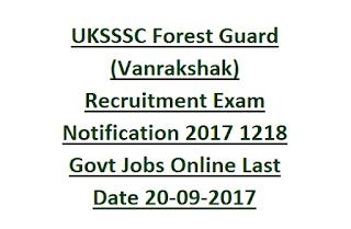 UKSSSC Forest Guard (Vanrakshak) Recruitment Exam Notification 2017 Uttarakhand Forest Dept 1218 Govt Jobs Online Application Form