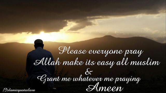 Please everyone pray Allah make its easy all Muslim & Grant me whatever me praying Ameen