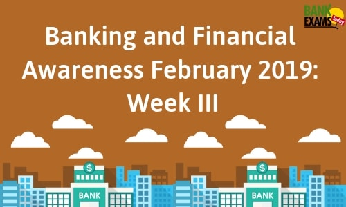 Banking and Financial Awareness February 2019: Week III