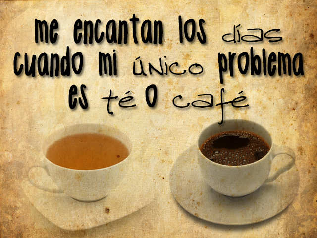 Ironias De La Vida Frases: Usando Tu Imaginación: Café O Té... Hmm