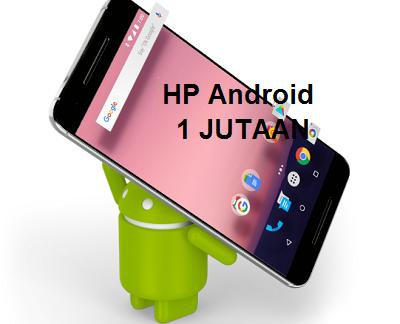 Daftar Harga HP Android Dibawah 1 Juta Terbaru Maret 2018