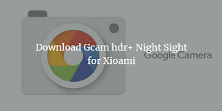 Download Gcam hdr+ Night Sight for Xioami Redmi note 5 Whyred