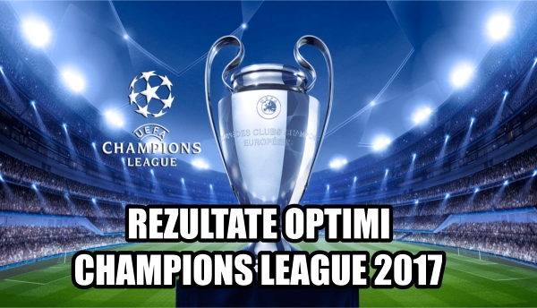 Rezultatele finale din optimile Champions League 2017