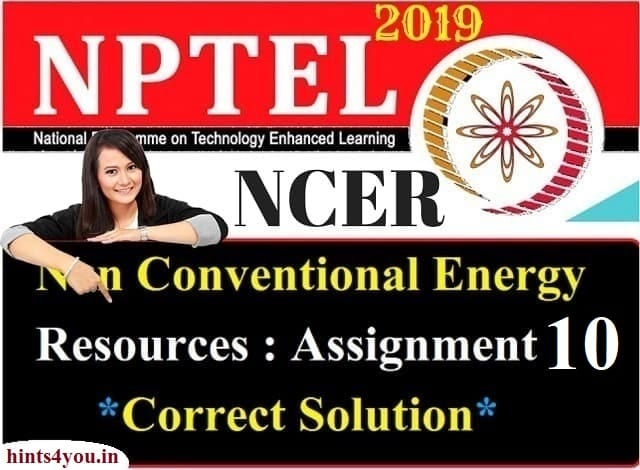 We will discuss about Assignment-10 of AKTU which is the realted to NCER ( Non-Conventional Energy Resources) NPTEL. Now you can find here all solution correctly.